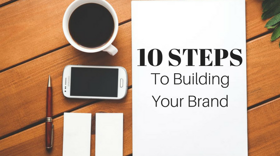 10 Steps to Building Your Brand